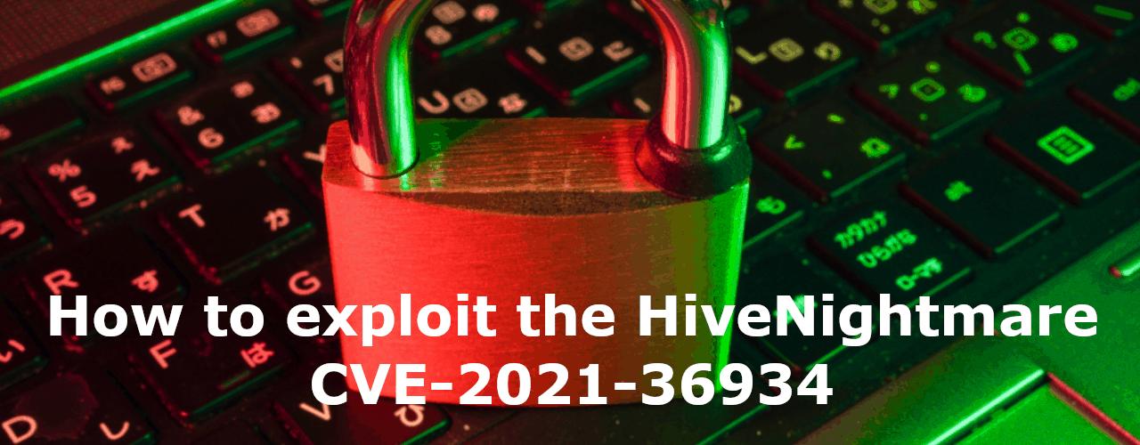How to exploit the HiveNightmare CVE-2021-346934